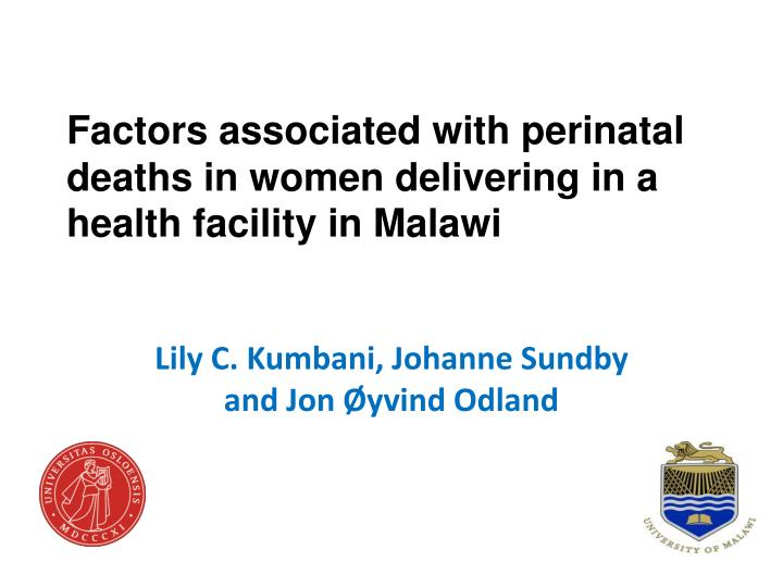 factors associated with perinatal deaths in women delivering in a health facility in malawi