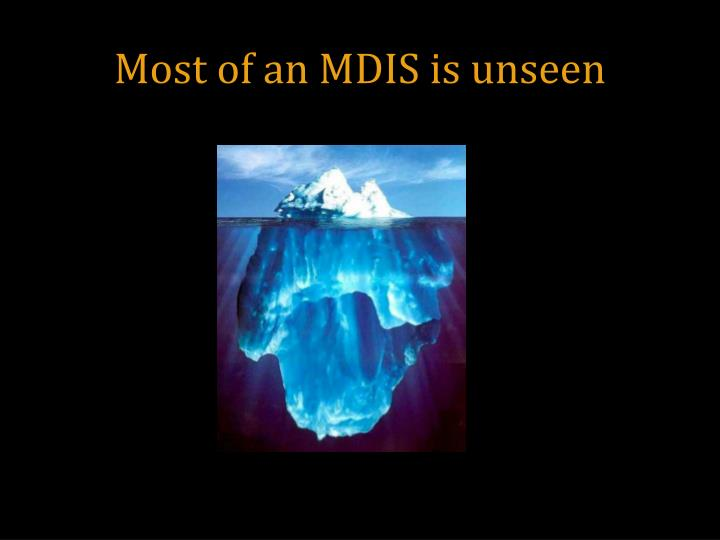 Most of an MDIS is unseen