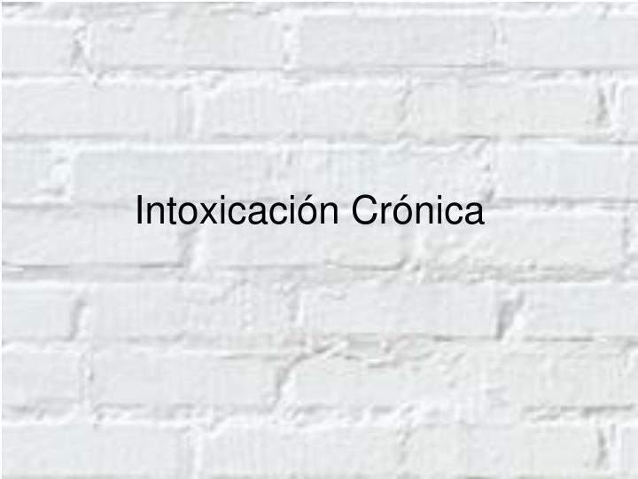 Intoxicación Crónica