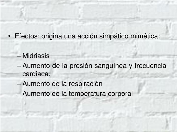Efectos: origina una acción simpático mimética: