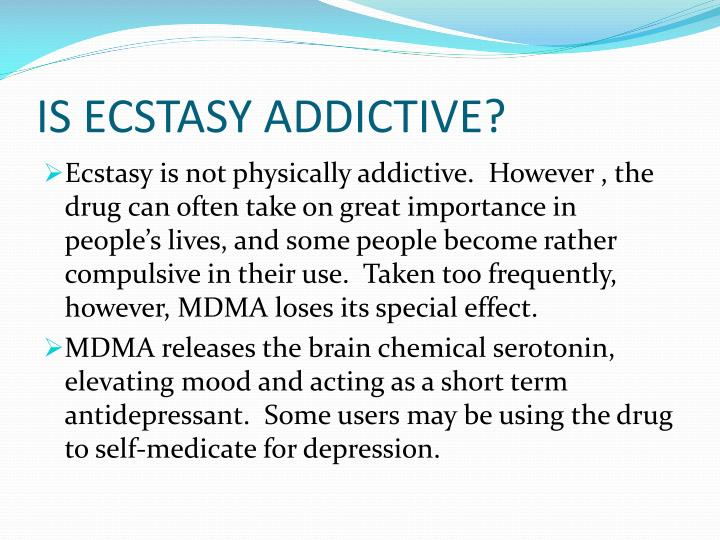 IS ECSTASY ADDICTIVE?