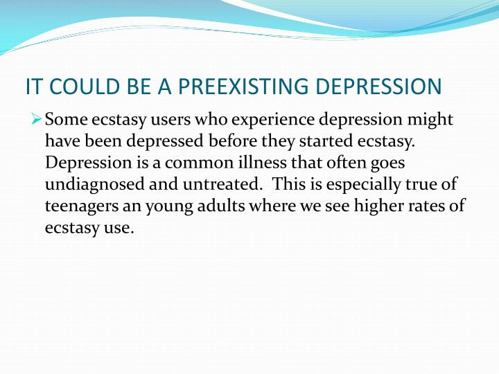 IT COULD BE A PREEXISTING DEPRESSION