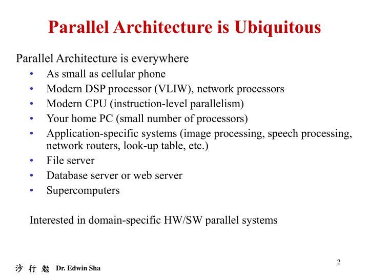 Parallel Architecture is Ubiquitous