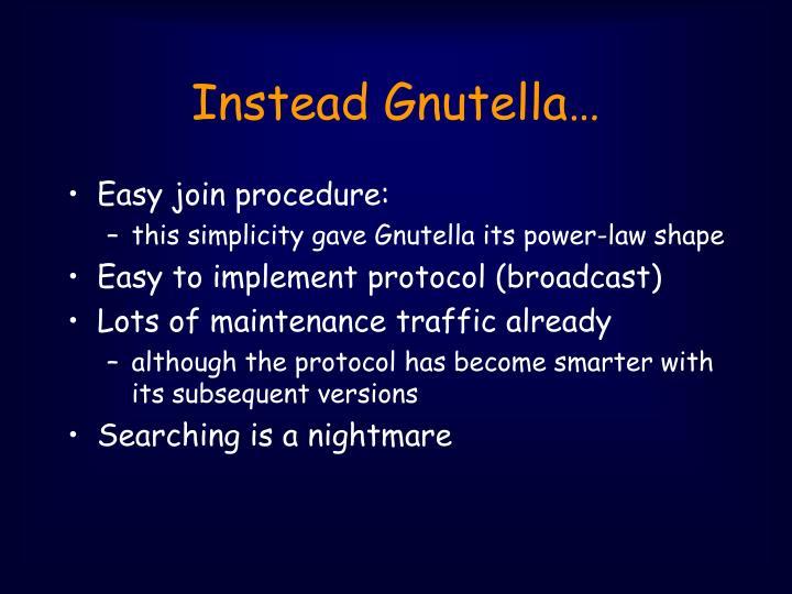 Instead Gnutella…