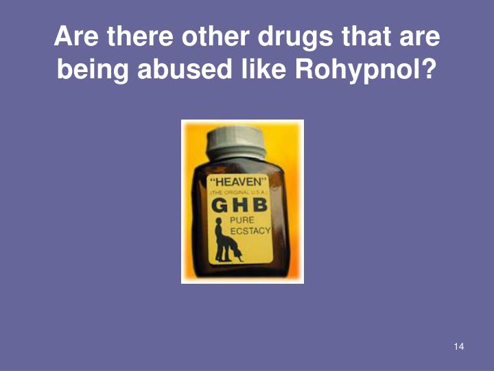 Are there other drugs that are being abused like Rohypnol?