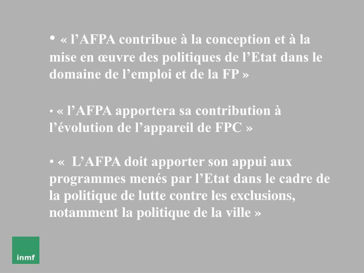 «l'AFPA contribue à la conception et à la mise en œuvre des politiques de l'Etat dans le domaine de l'emploi et de la FP»