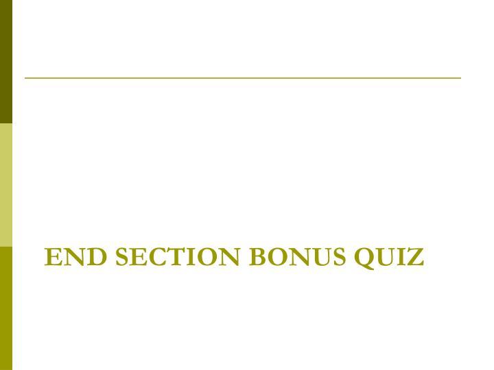 End Section Bonus Quiz