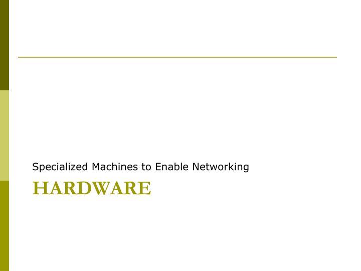 Specialized Machines to Enable Networking