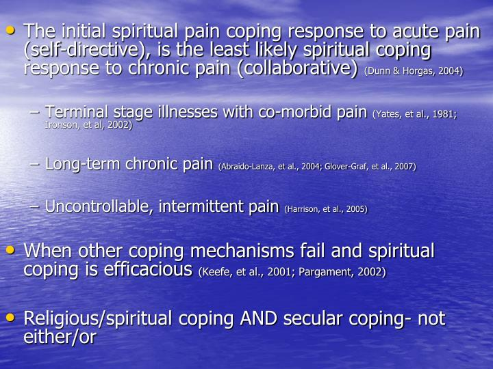 The initial spiritual pain coping response to acute pain (self-directive), is the least likely spiritual coping response to chronic pain (collaborative)