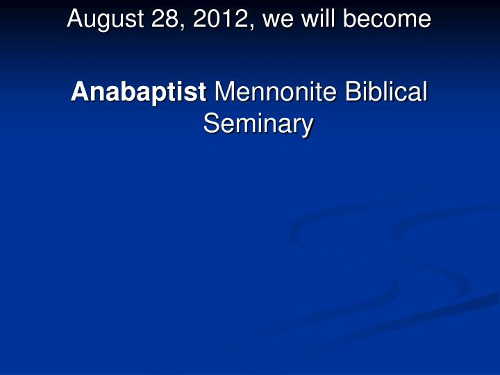 August 28, 2012, we will become
