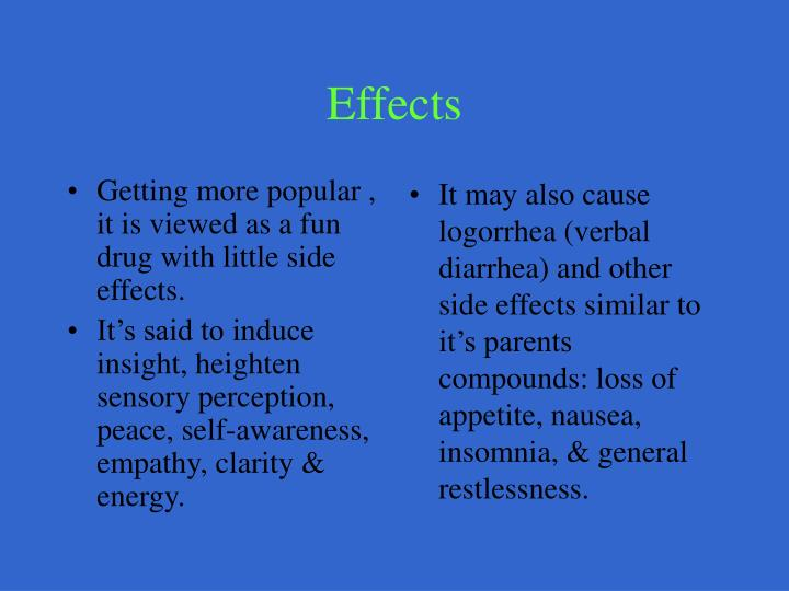Getting more popular , it is viewed as a fun drug with little side effects.