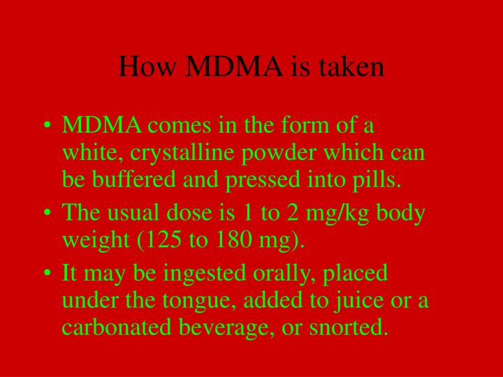 MDMA comes in the form of a white, crystalline powder which can be buffered and pressed into pills.