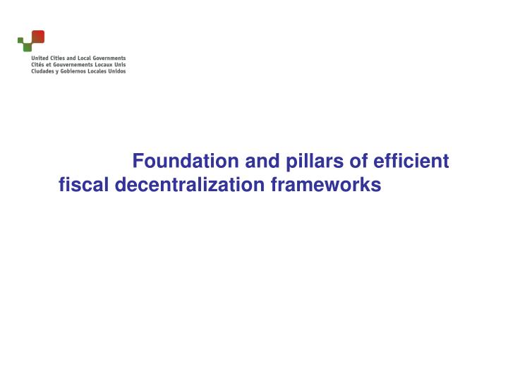 Foundation and pillars of efficient fiscal decentralization frameworks