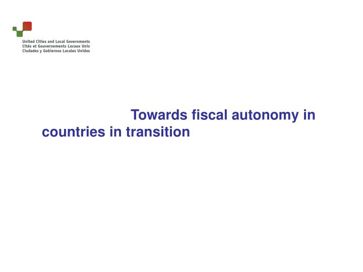 Towards fiscal autonomy in countries in transition