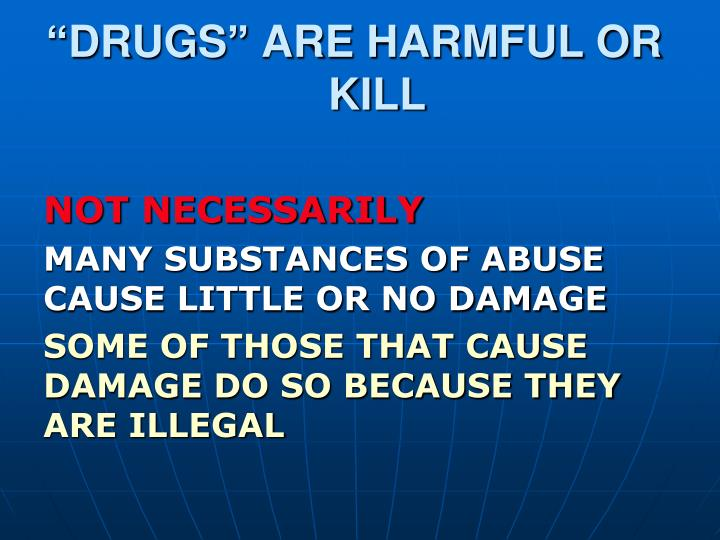 """DRUGS"" ARE HARMFUL OR KILL"