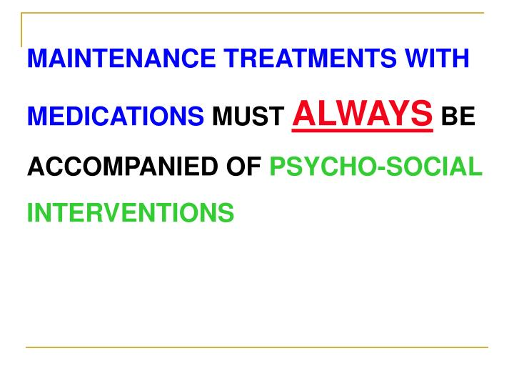 MAINTENANCE TREATMENTS WITH MEDICATIONS