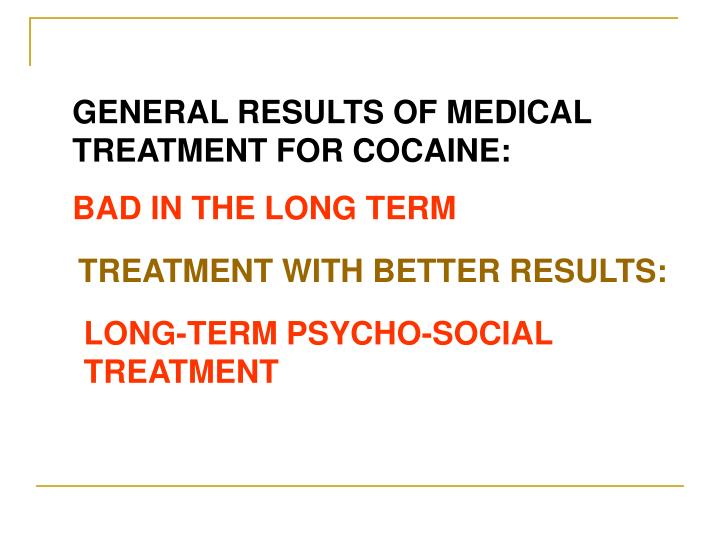 GENERAL RESULTS OF MEDICAL TREATMENT FOR COCAINE: