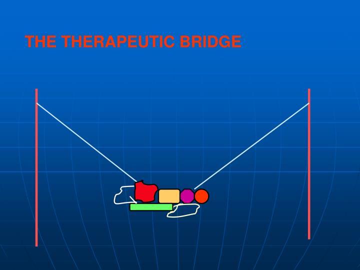 THE THERAPEUTIC BRIDGE