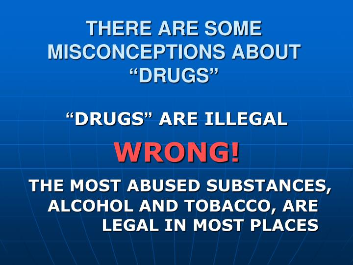 """THERE ARE SOME MISCONCEPTIONS ABOUT """"DRUGS"""""""