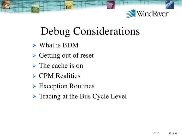 Debug Considerations