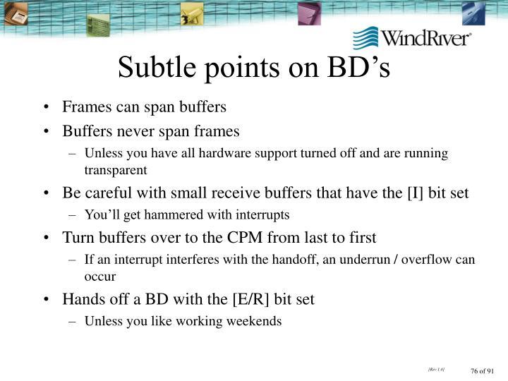 Subtle points on BD's
