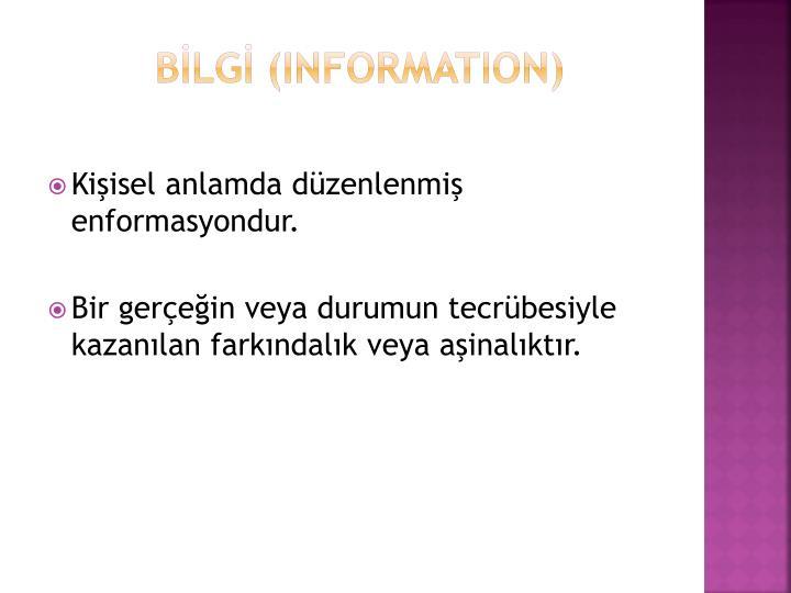 BİLGİ (INFORMATION)