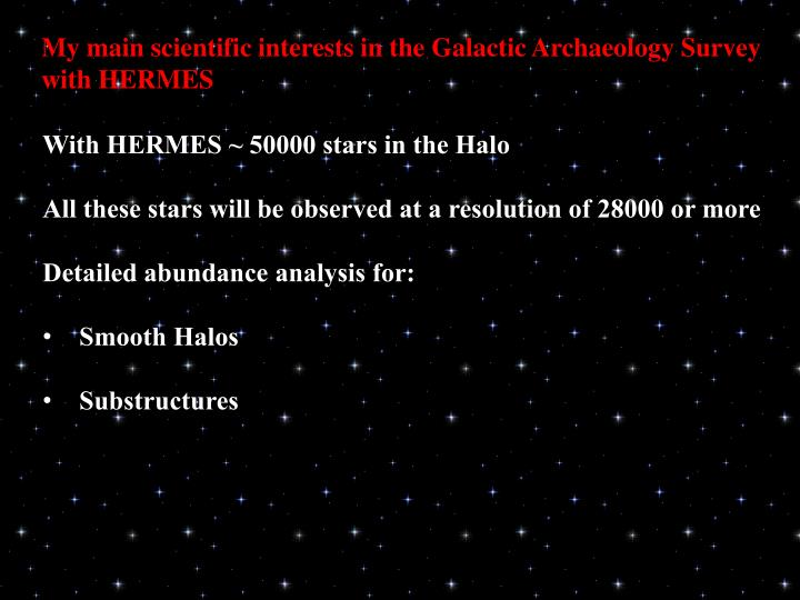 My main scientific interests in the Galactic Archaeology Survey