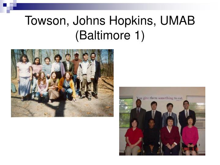 Towson, Johns Hopkins, UMAB  (Baltimore 1)