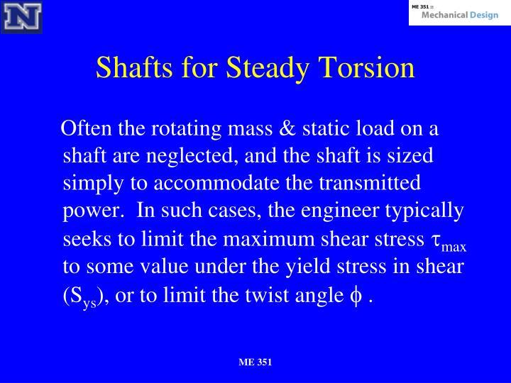 Shafts for Steady Torsion