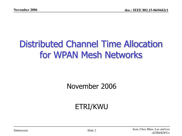 Distributed Channel Time Allocation for WPAN Mesh Networks