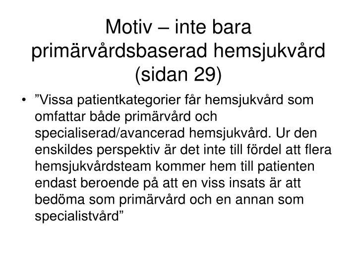 Motiv – inte bara primärvårdsbaserad hemsjukvård (sidan 29)
