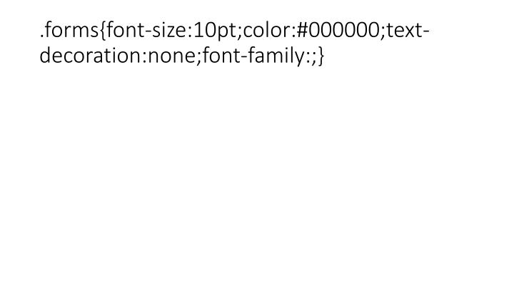 .forms{font-size:10pt;color:#000000;text-decoration:none;font-family:;}