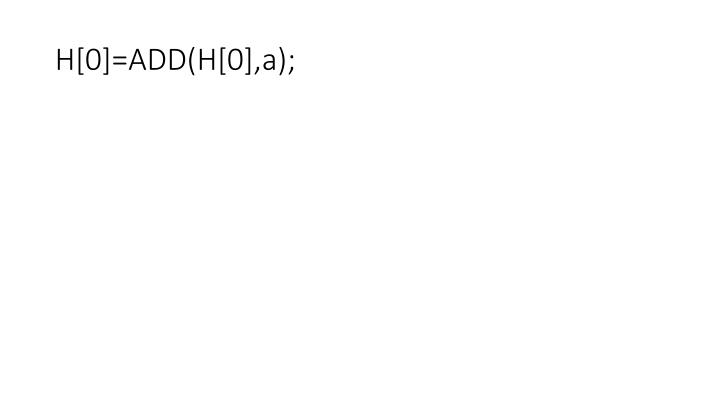 H[0]=ADD(H[0],a);