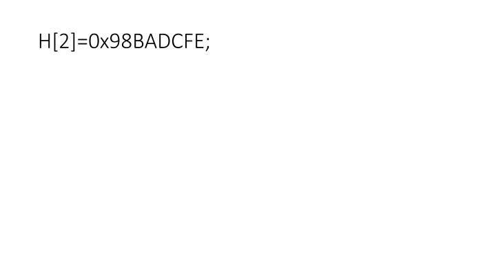H[2]=0x98BADCFE;