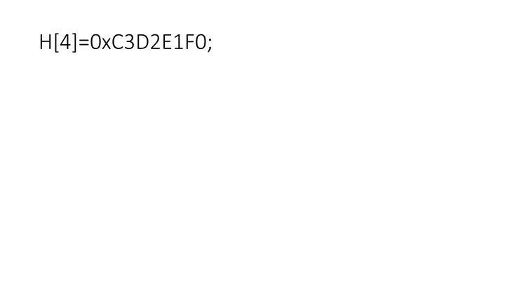 H[4]=0xC3D2E1F0;