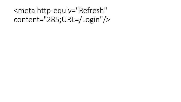 "<meta http-equiv=""Refresh"" content=""285;URL=/Login""/>"