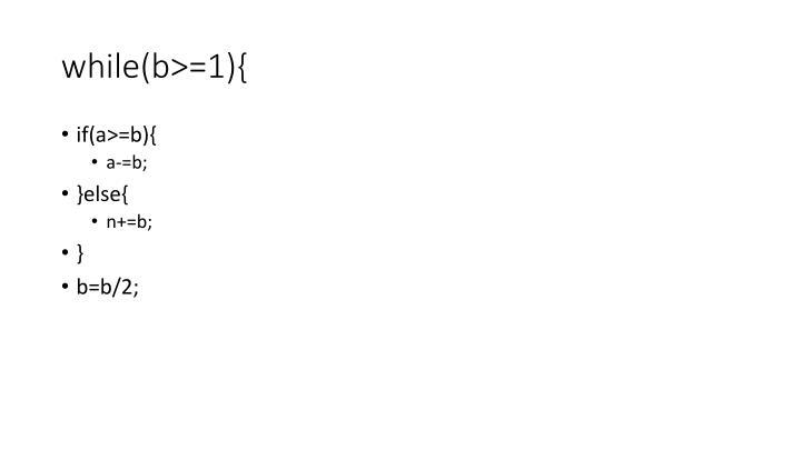 while(b>=1){