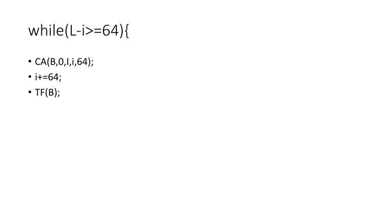 while(L-i>=64){