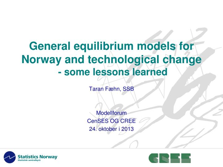 General equilibrium models for norway and technological change some lessons learned