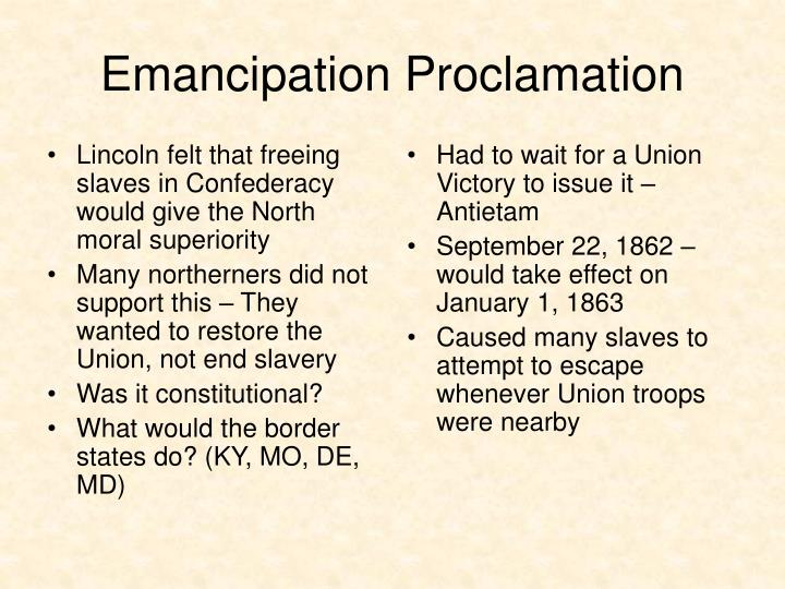 Lincoln felt that freeing slaves in Confederacy would give the North moral superiority