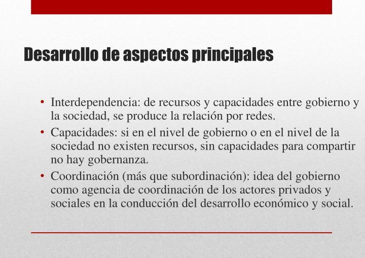 Interdependencia: de recursos y capacidades entre gobierno y la sociedad, se produce la relación por redes.