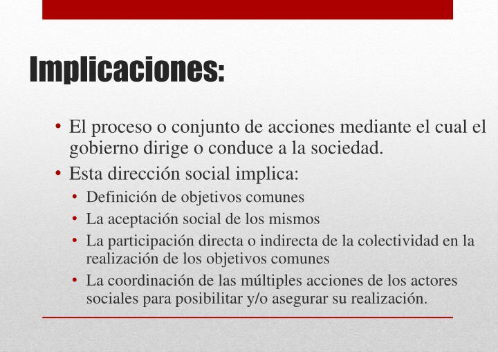 El proceso o conjunto de acciones mediante el cual el gobierno dirige o conduce a la sociedad.