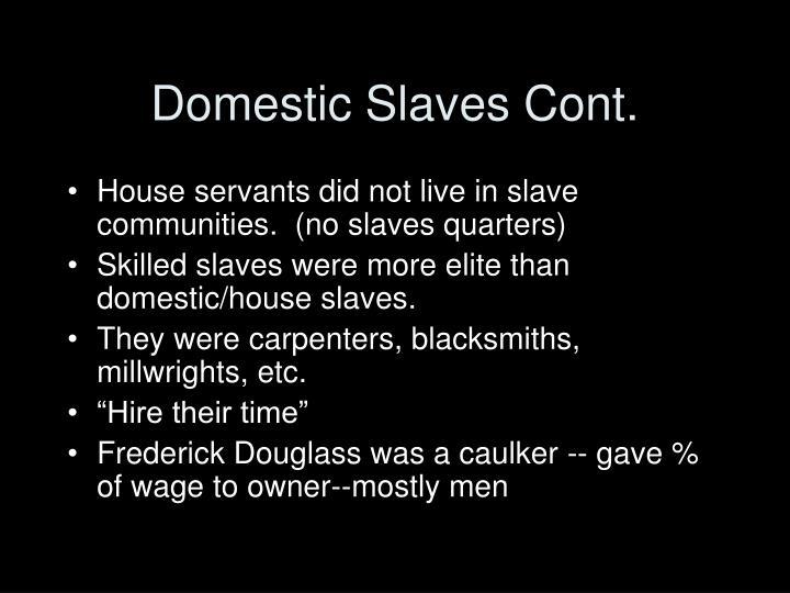 Domestic Slaves Cont.