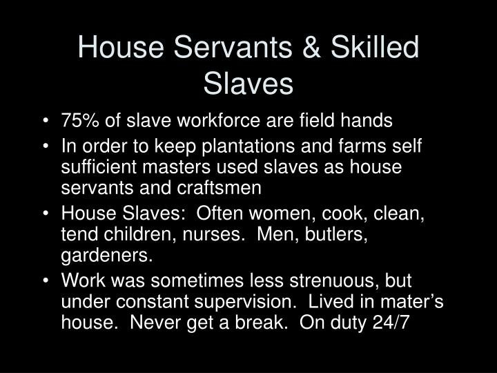 House Servants & Skilled Slaves