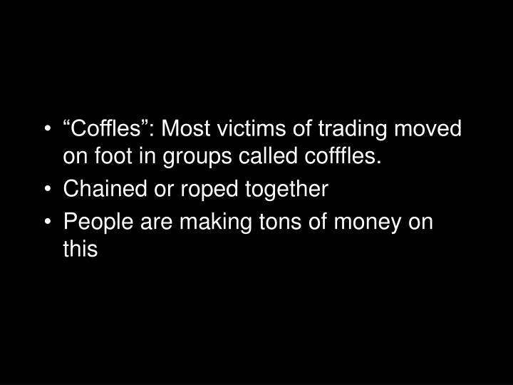 """""""Coffles"""": Most victims of trading moved on foot in groups called cofffles."""