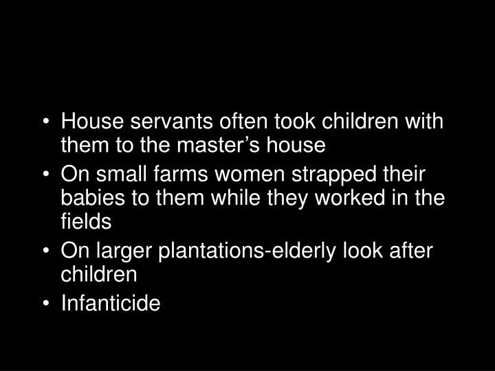 House servants often took children with them to the master's house