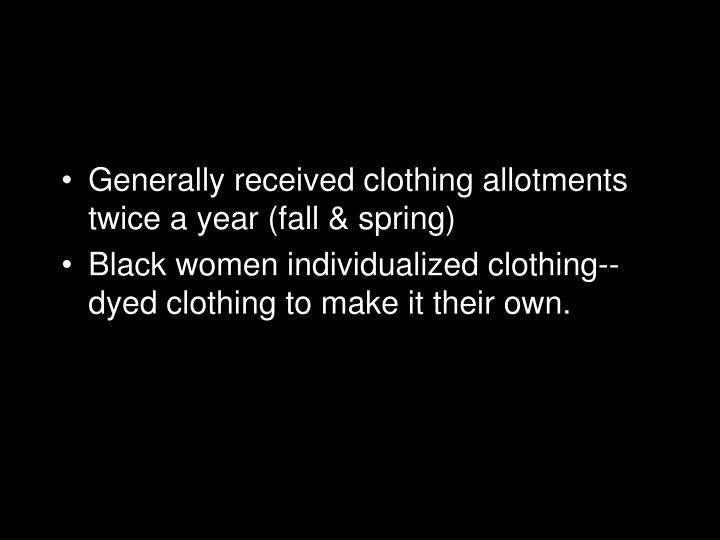 Generally received clothing allotments twice a year (fall & spring)