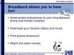 broadband allows you to have fun
