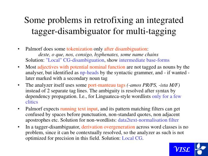 Some problems in retrofixing an integrated tagger-disambiguator for multi-tagging