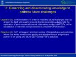 3 generating and disseminating knowledge to address future challenges